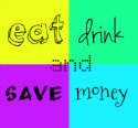 Eat, Drink and Save Money